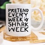 """Pretend Every Week Is Shark Week"" Mug"